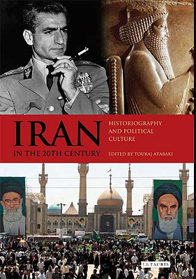 Iran in the 20th Century By Atabaki, Touraj (EDT)