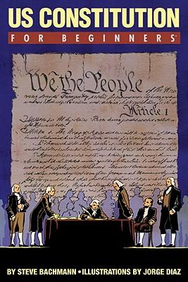 US Constitution for Beginners By Bachmann, Steve/ Diaz, Jorge (ILT)